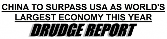 Drudge Report: China to Surpass USA As World's Largest Economy this Year