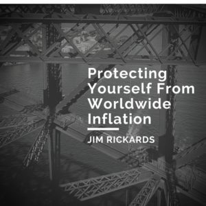 jim rickards worldwide inflation